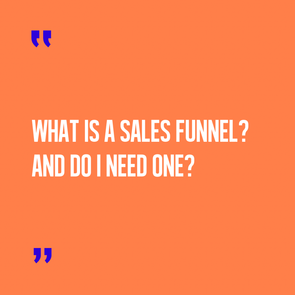 What is a sales funnel? And do I need one?