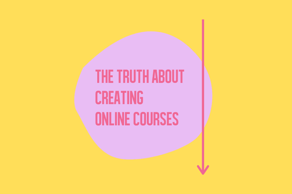The truth about creating an online course (the highs, the lows)