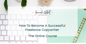 How To Become A Successful Freelance Copywriter by Hannah Abbott