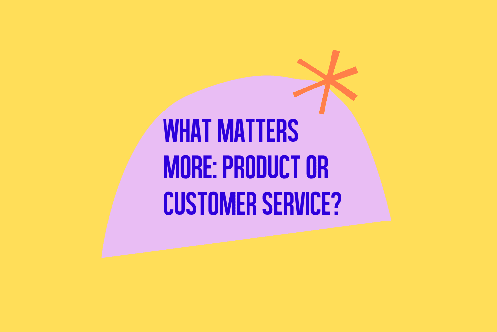 What matters more: product or customer service?