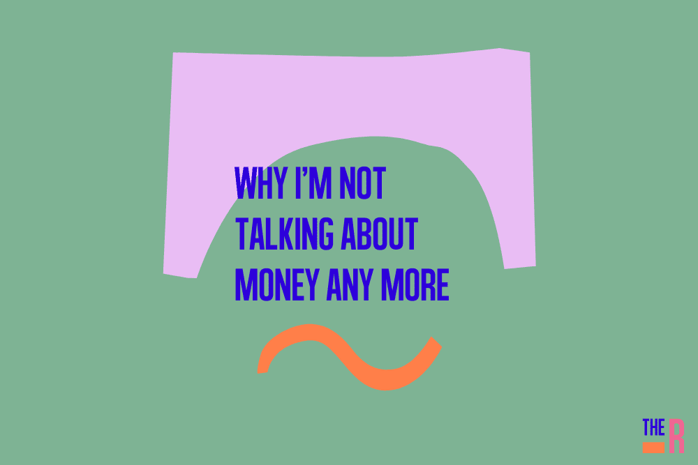 Why I'm not talking about money any more